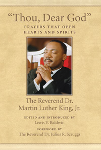 thou, dear god: prayers that open hearts and spirits - Martin Luther King, Jr, edited and introduced by Lewis Baldwin